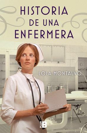 Historia de una enfermera / Story of a Nurse by Lola Montalvo
