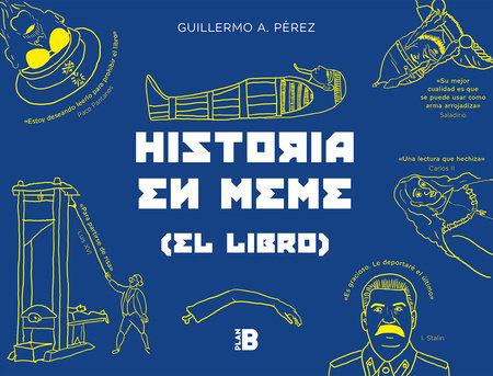 Historia en meme / History in Memes by Guillermo Perez Romero