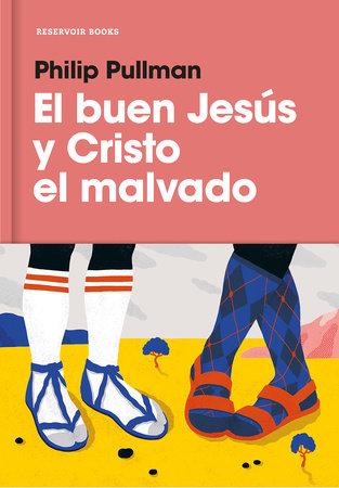 El buen Jesús y el Cristo malvado / The Good Man Jesus and the Scoundrel Christ by Philip Pullman