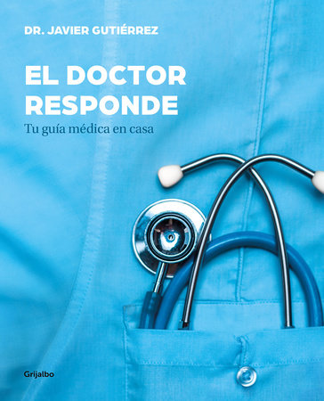 El doctor responde: Tu guía médica en casa / The Doctor Answers: Your At-Home Medical Guide by Javier Gutierrez
