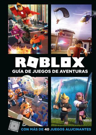 Roblox: Guía de juegos de aventuras: Con más de 40 juegos alucinantes / Roblox Top Adventures Games by Roblox