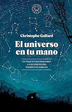 El universo en tu mano / The Universe in Your Hand : A Journey Through Space, Time, and Beyond by Christophe Galfard