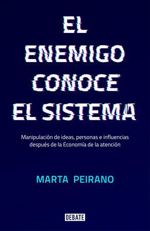 El enemigo conoce el sistema / The Enemy Understands the System by Marta Peirano