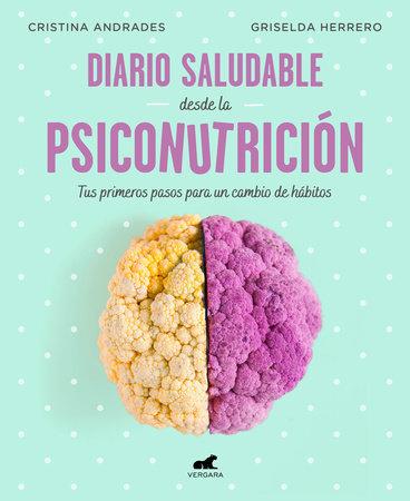 Diario saludable desde la psiconutrición / A Health Diary from Nutrition Psychology by Griselda Herrero and Cristina Andrades