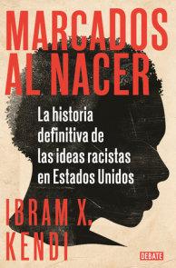 Marcados al nacer: La historia definitiva de las ideas racistas en Estados Unido s / Stamped from the Beginning: The Definitive History of Racist Ideas in