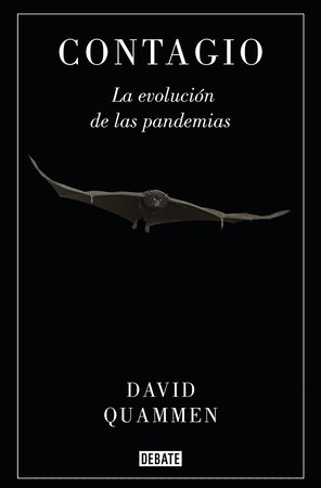 Contagio: La evolución de las pandemias / Spillover: Animal Infections and the Next Human Pandemic by David Quammen