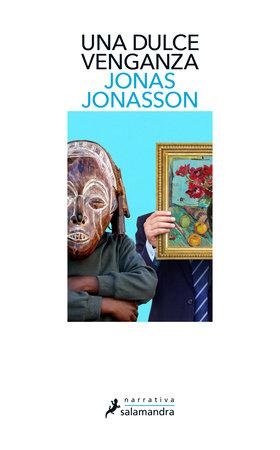 Una dulce venganza / Sweet, Sweet Revenge LTD: A Novel by Jonas Jonasson