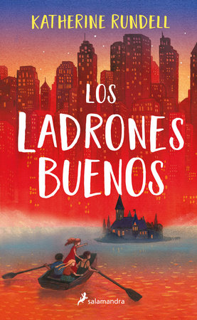 Los ladrones buenos / The Good Thieves by Katherine Rundell