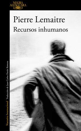 Recursos inhumanos / Inhuman Resources by Pierre Lemaitre