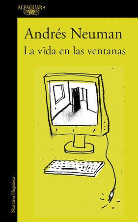 La vida en las ventanas / Life in the Windows by Andres Neuman