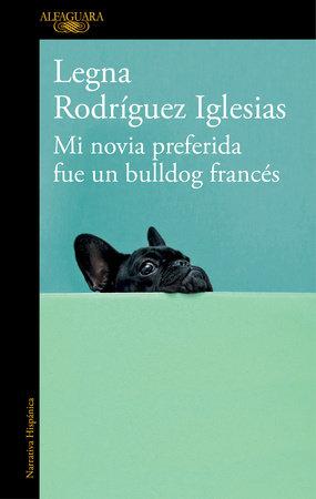 Mi novia preferida fue un bulldog frances / My Favorite Girlfriend Was a French Bulldog by Legna Rodriguez Iglesias