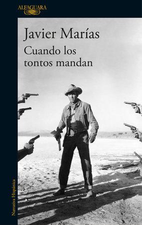 Cuando los tontos mandan / When Fools Rule by Javier Marías