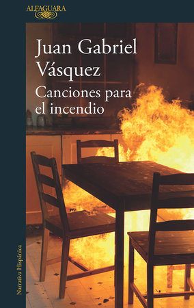 Canciones para el incendio / Songs for the Fire by Juan Gabriel Vasquez