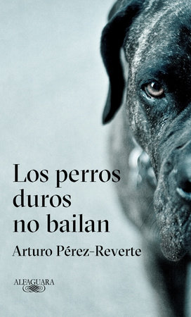 Los perros duros no bailan / Tough Dogs Don't Dance by Arturo Pérez-Reverte