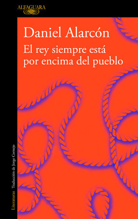 El rey siempre está por encima del pueblo / The Is Always Above The people: Stories by Daniel Alarcón
