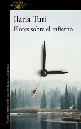 Flores sobre el infierno / Flowers over the Inferno by Ilaria Tuti