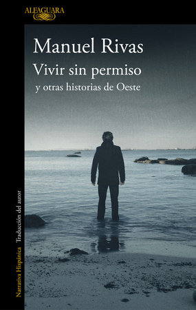 Vivir sin permiso y otras historias de Oeste / Unauthorized Living and Other Stories from Oeste by Manuel Rivas