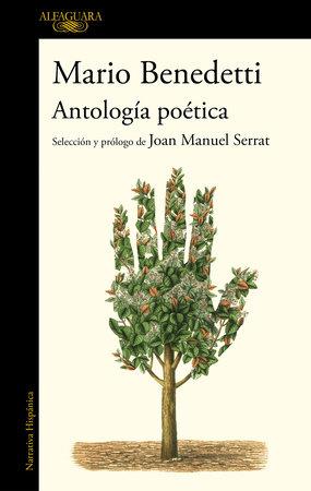 Antología poética Benedetti. Selección y prólogo de Joan Manuel Serrat / Benedettis Poetic Anthology. Selection and Prologue by Joan Manuel Serrat by Mario Benedetti