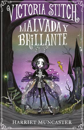Victoria Stitch: Malvada y brillante / Victoria Stitch: Bad and Glittering by Harriet Muncaster