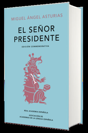 El señor presidente. Edición Conmemorativa / The President. A Commemorative Edition by Miguel Angel de Asturias