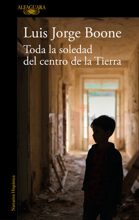 Toda la soledad del centro de la Tierra / (Loneliness at the Center of the Earth by Luis Jorge Boone