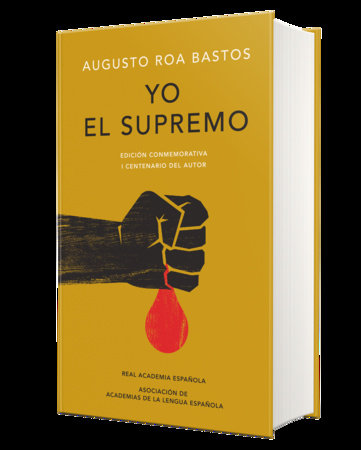 Yo el supremo. Edición conmemorativa/ I the Supreme. Commemorative Edition by Augusto Roa Bastos