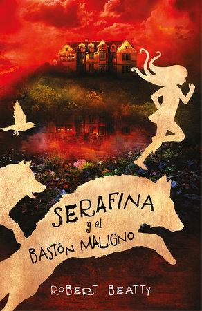 Serafina y el baston maligno / Serafina and the Twisted Staff by Robert Beatty