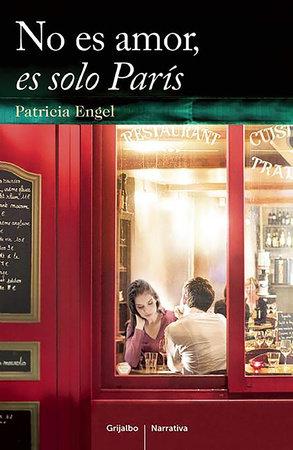 No es amor es sólo Paris / It's Not Love, It's Just Paris by Patricia Engel