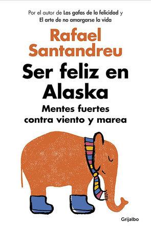 Ser feliz en Alaska / Being Happy in Alaska by Rafael Santandreu