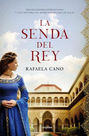 La senda del rey by Rafaela Cano