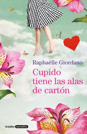 Cupido tiene las alas de cartón / Cupid Has Cardboard Wings by Raphaelle Giordano