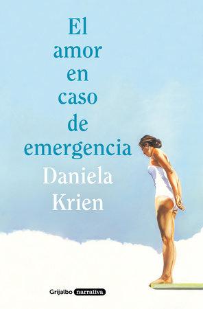 El amor en caso de emergencia / Love in Case of Emergency by Daniela Krien