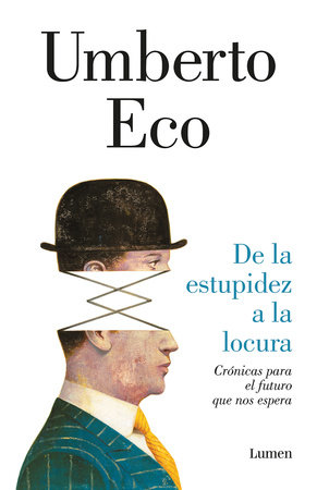 De la estupidez a la locura / From Stupidity to Insanity by Umberto Eco