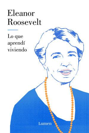 Lo que aprendí viviendo / You Learn by living by Eleanor Roosevelt