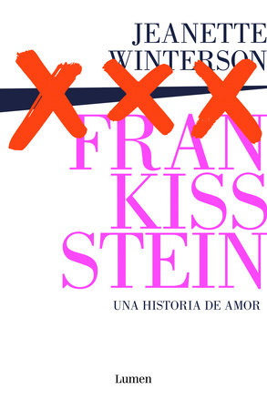 Frankissstein: una historia de amor / Frankissstein: A Love Story by Jeanette Winterson
