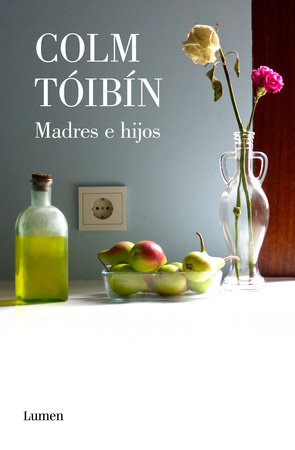 Madres e hijos / Mothers and Sons. Collection of Short Stories by Colm Toibin