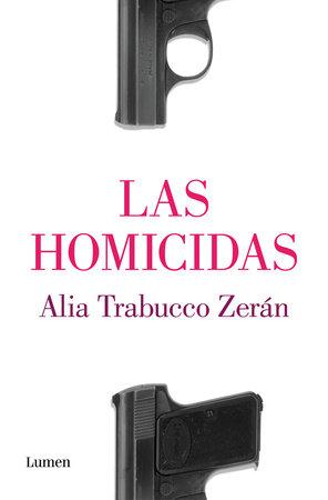 Las Homicidas / The Murderers by Alia Trabucco Zerán