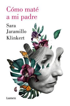Cómo maté a mi padre / How I Killed My Father by Sara Jaramillo Klinkert