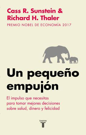 Un pequeño empujón: El impulso que necesitas para tomar mejores decisiones sobre salud, dinero y felicidad/ Nudge: Improving Decisions about Health by Richard H. Thaler