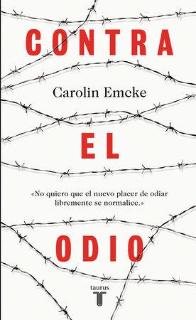 Contra el odio / Against Hate. by Carolin Emcke