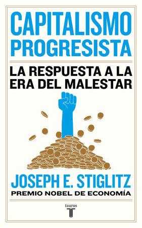 Capitalismo progresista: La respuesta a la Era del malestar / People, Power, and Profits : Progressive Capitalism for an Age of Discontent by Joseph E. Stiglitz