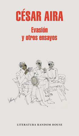 Evasión y otros ensayos / Escape and Other Essays by Cesar Aira