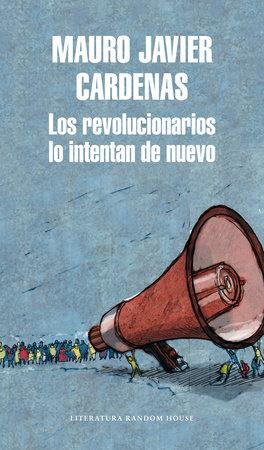 Los revolucionarios lo intentan de nuevo / The Revolutionaries Try Again by Mauro Javier Cardenas