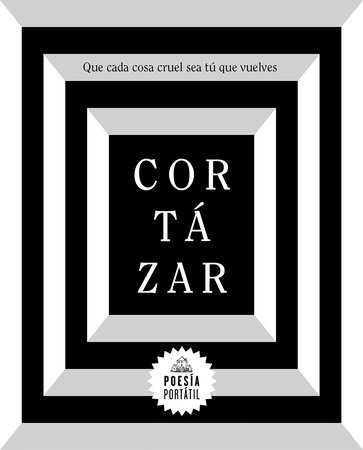 Cortázar. Que cada cosa cruel sea tú que vuelves / May You Return to My Life with Every  Misfortune by Julio Cortazar