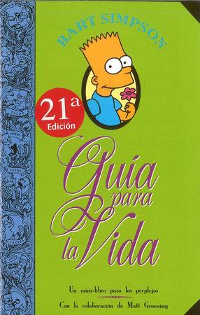 Guia para la vida Simpson/ Bart Simpson's Guide to Life by Matt Groening