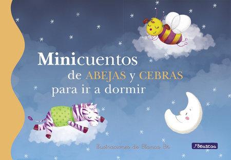 Minicuentos de abejas y cebras para ir a dormir / Mini-Stories: Bees and Zebras by Blanca Bk and Juanjo Caceres