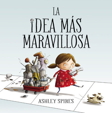 La idea más maravillosa / The Most Magnificent Thing by Ashley Spires