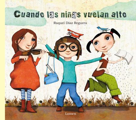 Cuando las niñas vuelan alto / When Girls Fly High by Raquel Diaz Reguera