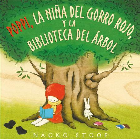 Poppi, la niña del gorro rojo y la biblioteca del árbol / Red Knit Cap Girl and the Reading Tree by Naoko Stoop