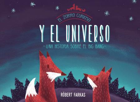 El zorro curioso y el universo. Una historia sobre el Big Bang / Clever Fox's Tales about the Universe by Róbert Farkas